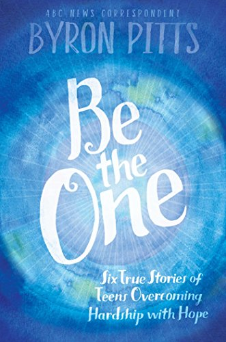 Be the One: Six True Stories of Teens Overcoming Hardship with Hope by [Pitts, Byron]