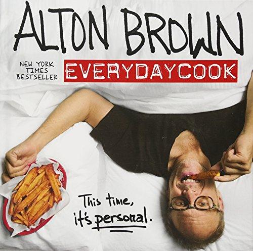 Alton Brown: EveryDayCook by Alton Brown