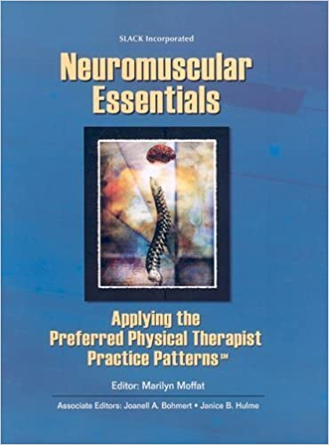Neuromuscular Essentials: Applying the Preferred Physical Therapist Practice Patterns(SM) (Essentials in Physical Therapy) 1st Edition by CSCS, Marilyn Moffat PT DPT PhD FAPTA published by Slack Incorporated