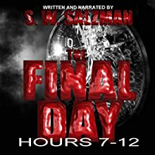 The Final Day: Hours 7-12 Audiobook by S. W. Salzman Narrated by S. W. Salzman