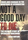 Not a Good Day to Die: The Untold Story of Operation Anaconda by Sean Naylor (2005-03-01)