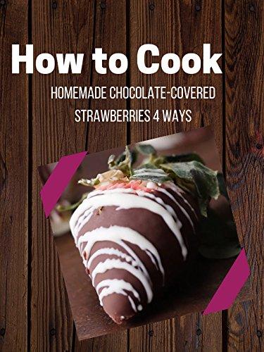 - Homemade Chocolate-Covered Strawberries 4 Ways
