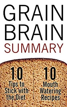 Grain Brain: The Surprising Truth About Wheat, Carbs and Sugar – Your Brain's Silent Killer by [Potter, David]