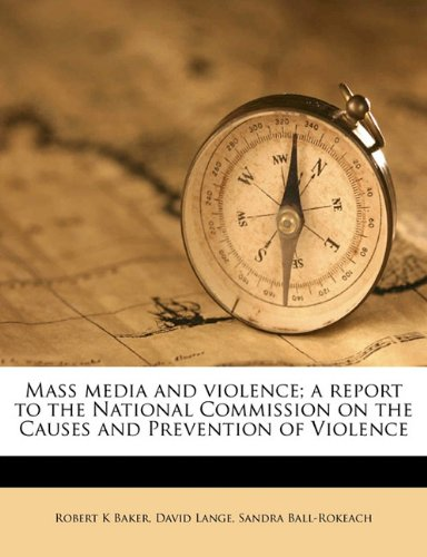 Mass media and violence; a report to the National Commission on the Causes and Prevention of Violence pdf