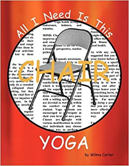 All I Need Is This CHAIR YOGA: Wilma Carter: 0884225055577: Amazon.com:  Books
