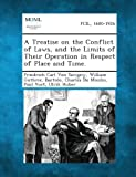 A Treatise on the Conflict of Laws, and the Limits of Their Operation in Respect of Place and Time, Friedrich Carl Von Savigny and William Guthrie, 1287349153