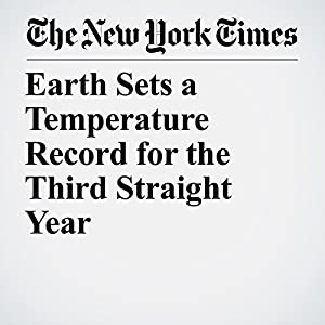 Earth Sets a Temperature Record for the Third Straight Year