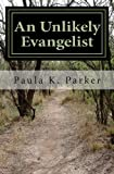 An Unlikely Evangelist, Paula Parker, 0615824463