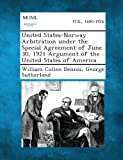 United States-Norway Arbitration under the Special Agreement of June 30, 1921 Argument of the United States of America, William Cullen Dennis and George Sutherland, 1289341435