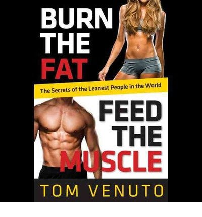 [ BURN THE FAT, FEED THE MUSCLE: A 30-DAY PLAN TO SHED FAT, GET LEAN, AND TRANSFORM YOUR BODY FOR GOOD (LIBRARY) ] By Venuto, Tom ( Author) 2013 [ Compact Disc ]