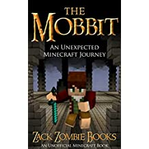 The Mobbit: An Unexpected Minecraft Journey Book 1 (An Unofficial Minecraft Parody of The Hobbit)