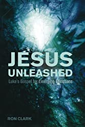 Jesus Unleashed: Luke's Gospel for Emerging Christians