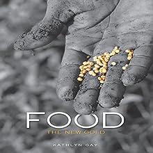 Food: The New Gold | Livre audio Auteur(s) : Kathlyn Gay Narrateur(s) :  Intuitive