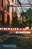 Sidewalks in the Kingdom: New Urbanism and the Christian Faith (The Christian Practice of Everyday Life)