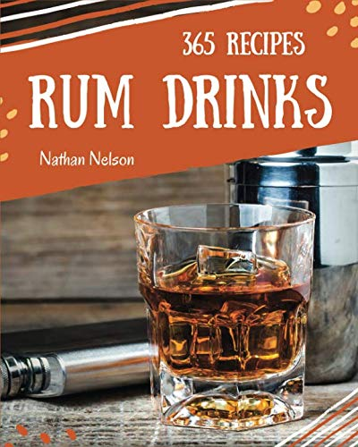 Rum Dinks 365: Enjoy 365 Days With Amazing Rum Drink Recipes In Your Own Rum Drink Cookbook!]()