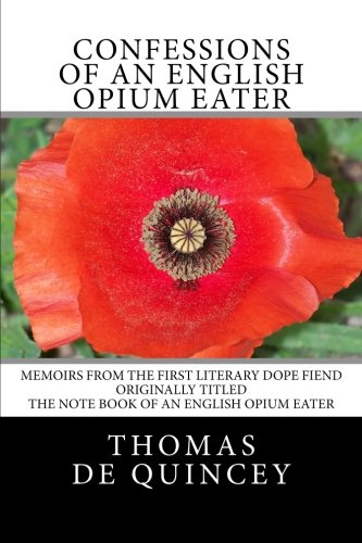 Confessions of an English Opium Eater: Memoirs from the