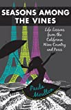 img - for Seasons Among the Vines, New Edition: Life Lessons from the California Wine Country and Paris book / textbook / text book