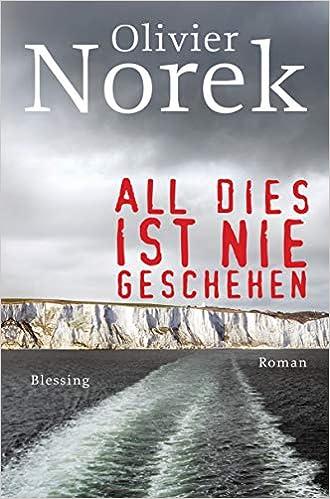 Amazon Fr All Dies Ist Nie Geschehen Olivier Norek