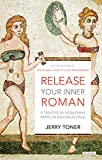 Image of Release Your Inner Roman: A Treatise by Marcus Sidonius Falx
