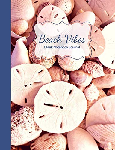 Sand Dollars, Seashells & Beach Vibes Blank Notebook Journal (Beach Notebooks)