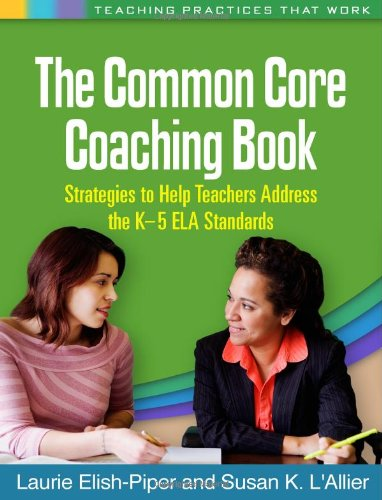 (The Common Core Coaching Book: Strategies to Help Teachers Address the K-5 ELA Standards (Teaching Practices That Work))