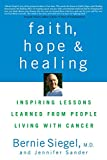 img - for Faith, Hope and Healing: Inspiring Lessons Learned from People Living with Cancer book / textbook / text book