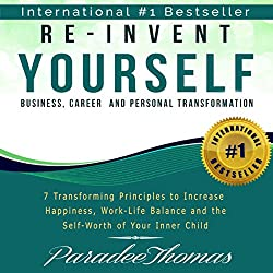 Re-Invent Yourself: Business, Career and Personal Transformation