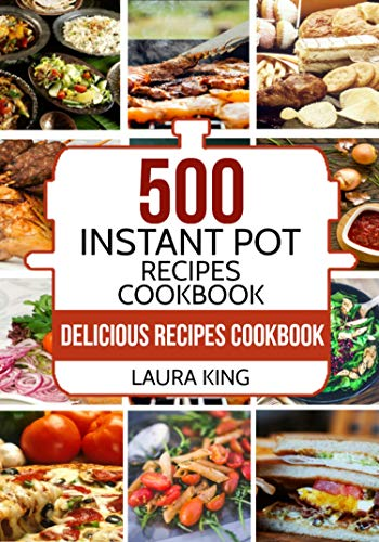 Instant Pot: 500 Delicious Instant Pot Recipes for Busy People: With 2,000 Bonus Crock Pot Recipes by Laura King
