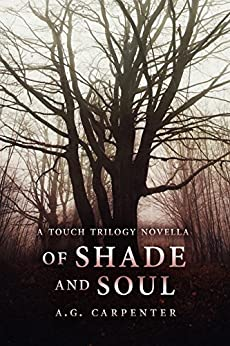 Of Shade and Soul: A Touch Trilogy Novella (The Touch Trilogy Book 2) by [Carpenter, A.G.]