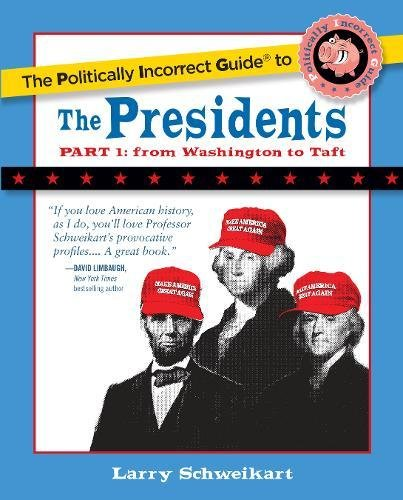 The Politically Incorrect Guide to the Presidents, Part 1: From Washington to Taft (The Politically Incorrect Guides)
