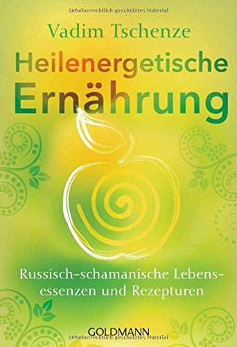 Heilenergetische Ernährung: Russisch-schamanische Lebensessenzen und Rezepturen Broschiert – 19. Februar 2018 Vadim Tschenze Goldmann Verlag 3442222192 Esoterik