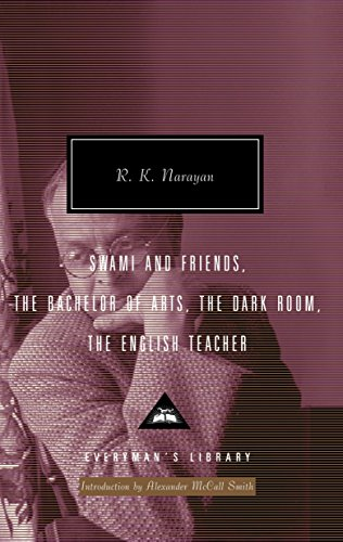 Swami and Friends, The Bachelor of Arts, The Dark Room, The English Teacher (Everyman's Library Contemporary Classics Series)
