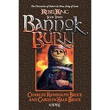 Rebel King: Bannok Burn (Rebelking: Chronicles of Robert de Brus, King of Scots) (Bk. 3)