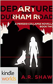 The Perseid Collapse Series: Departure from Durham Road (Kindle Worlds Novella) (Deception on Durham Road Book 2) by [Shaw, A. R.]
