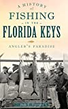 A History of Fishing in the Florida Keys: Angler s Paradise