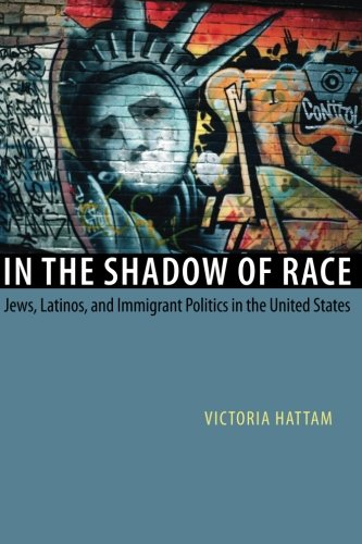 In the Shadow of Race: Jews, Latinos, and Immigrant Politics in the United States