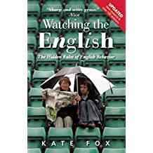 Watching the English: The Hidden Rules of English Behavior Revised and Updated