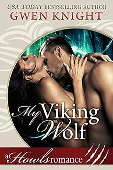 My Viking Wolf: Howls Romance (A Howls Viking Romance Book 1) by [Knight, Gwen]