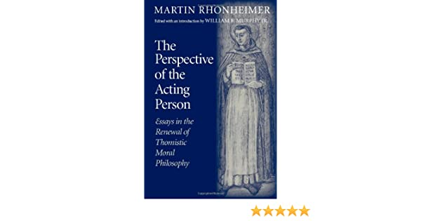 College Essay Thesis Amazoncom The Perspective Of The Acting Person Essays In The Renewal Of  Thomistic Moral Philosophy Martin Rhonheimer Books Persuasive Essay Example High School also Term Paper Essays Amazoncom The Perspective Of The Acting Person Essays In The  Essays About Health