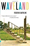Waveland, Frederick Barthelme, 0307390934