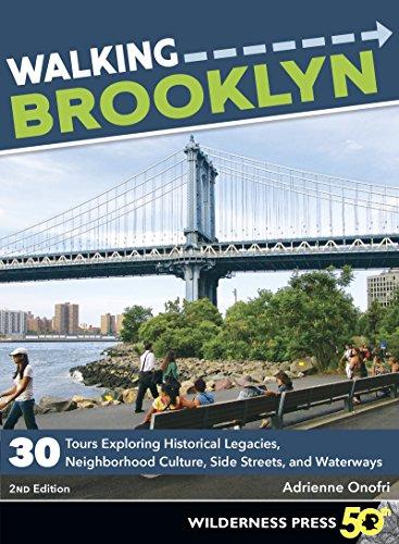 Walking Brooklyn: 30 walking tours exploring historical legacies, neighborhood culture, side streets, and waterways