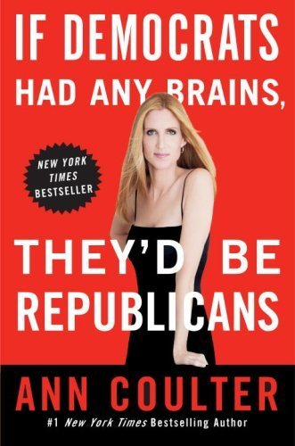 If Democrats Had Any Brains, They'd Be Republicans by Ann Coulter (2008-08-26)