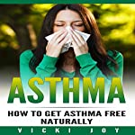 Asthma: How to Get Asthma Free Naturally | Vicki Joy