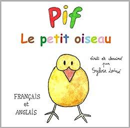 Pif The Little Bird Un Livre En Francais Et Anglais Pour Les Enfant Bilingual French Edition