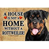 A HOUSE IS NOT A HOME WITHOUT A ROTTWEILER ROTTIE - REALISTIC 9X6 HIGH QUALITY HARDBOARD PET DOG SIGN PLAQUE - THIS NOVELTY PET SIGN SHOULD BE USED INDOORS. OUR NOVELTY PET SIGNS MAKE EXCELLENT GIFTS!