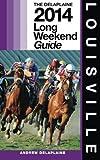 LOUISVILLE - the Delaplaine 2014 Long Weekend Guide, Andrew Delaplaine, 1499571658