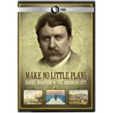 Make No Little Plans: Daniel Burnham & The American City