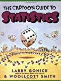 The Cartoon Guide to Statistics, Larry Gonick, Woollcott Smith, 0062731025