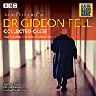 Dr Gideon Fell: Collected Cases: Classic Radio Crime Radio/TV von John Dickson Carr Gesprochen von: Donald Sinden, John Hartley,  full cast