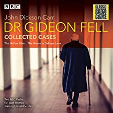 Dr Gideon Fell: Collected Cases: Classic Radio Crime Radio/TV Program Auteur(s) : John Dickson Carr Narrateur(s) : Donald Sinden, John Hartley,  full cast